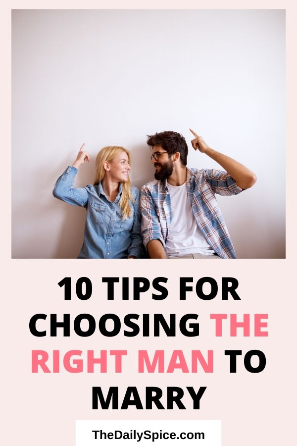10 Tips On How To Choose The Right Man To Marry